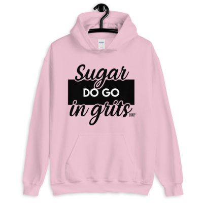 light pink sugar do go in grits hoodie.jpg
