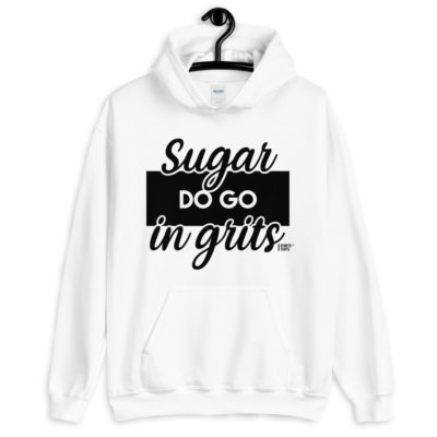 white sugar do go in grits hoodie.jpg