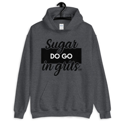 dark heather sugar do go in grits hoodie.jpg